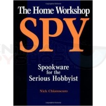 The Home Workshop Spy: Spookware For The Serious Hobbyist